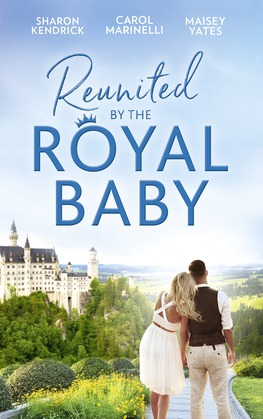 Reunited By The Royal Baby: The Royal Baby Revelation / Their Secret Royal Baby / The Prince's Pregnant Mistress (Mills & Boon M&B)