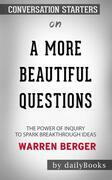 A More Beautiful Question: The Power of Inquiry to Spark Breakthrough Ideas by Warren Berger | Conversation Starters
