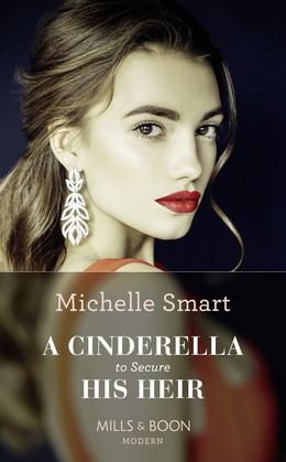 A Cinderella To Secure His Heir (Mills & Boon Modern) (Cinderella Seductions, Book 1)