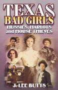 Texas Bad Girls: Hussie, Harlots, and Horse Thieves