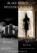 Blake Pierce: Mystery Bundle (Cause to Kill and Once Gone)