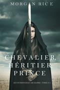 Chevalier, Héritier, Prince ('De Couronnes et de Gloire', Tome 3)