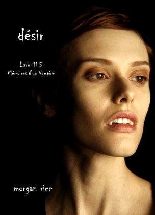 Désir (Livre #5 Mémoires d'un Vampire)
