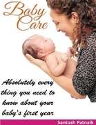 Baby Care: Absolutely Every Thing You Need to Know About Your Baby's First Year