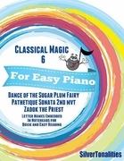 Classical Magic 6 - For Easy Piano Dance of the Sugar Plum Fairy Pathetique Sonata 2nd Mvt  Zadok the Priest Letter Names Embedded In Noteheads for Quick and Easy Reading