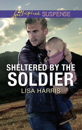 Sheltered By The Soldier (Mills & Boon Love Inspired Suspense) (Roughwater Ranch Cowboys)