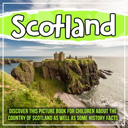 Scotland: Discover This Picture Book For Children About The Country Of Scotland As Well As Some History Facts