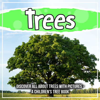 Trees: Discover All About Trees With Pictures - A Children's Tree Book