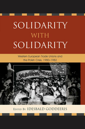 Solidarity with Solidarity: Western European Trade Unions and the Polish Crisis, 1980-1982