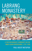 Labrang Monastery: A Tibetan Buddhist Community on the Inner Asian Borderlands, 1709-1958