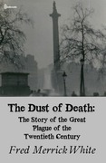 The Dust of Death:  The Story of the Great Plague of the Twentieth Century