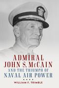 Admiral John S. McCain and the Triumph of Naval Air Power