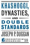 Khashoggi, Dynasties, and Double Standards