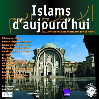 Islams d'aujourd'hui. 10 conférences publiques de l'Université de Tous Les Savoirs