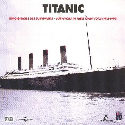 Titanic. Témoignages des survivants - Survivors In Their Own Voice 1915-1999