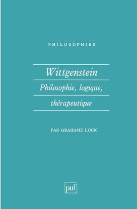 Wittgenstein. Philosophie, logique, thérapeutique