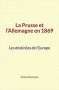 La Prusse et l'Allemagne en 1869: Les destinées de l'Europe