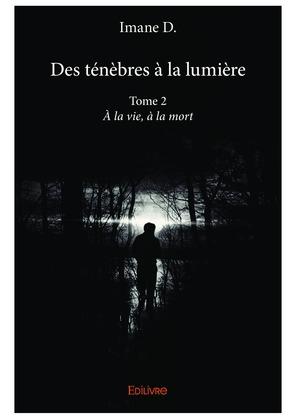 Des ténèbres à la lumière - Tome 2