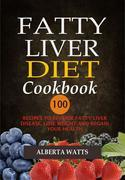 Fatty Liver Diet Cookbook: 100 Recipes To Reverse Fatty Liver Disease, Lose Weight And Regain Your Health