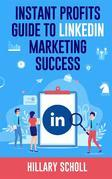 Instant Profits Guide to LinkedIn Marketing Success