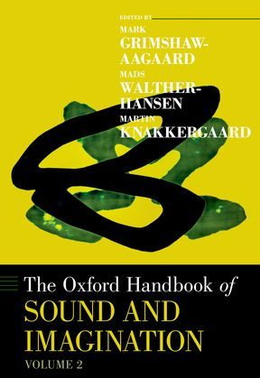 The Oxford Handbook of Sound and Imagination, Volume 2