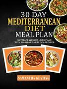 30 Day Mediterranean Diet Meal Plan: Ultimate Weight Loss Plan With 100 Heart Healthy Recipes