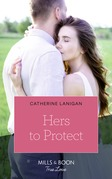 Hers To Protect (Mills & Boon True Love) (Home to Eagle's Rest, Book 3)
