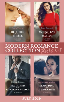 Modern Romance July 2019 Books 5-8: His Shock Marriage in Greece (Passion in Paradise) / An Innocent to Tame the Italian / Reclaimed by the Powerful Sheikh / Demanding His Hidden Heir