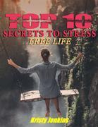 Top I0 Secrets to a Stress-Free Life