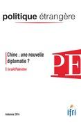 Chine : une nouvelle diplomatie ? - Israël/Palestine - Politique étrangère 3/2014