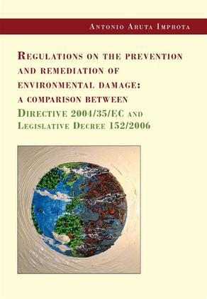 Regulations on the prevention and remediation of environmental damage: a comparison between Directive 2004/35/EC and Legislative Decree 152/2006
