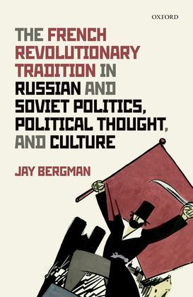 The French Revolutionary Tradition in Russian and Soviet Politics, Political Thought, and Culture