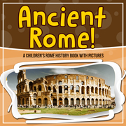 Ancient Rome! A Children's Rome History Book With Pictures