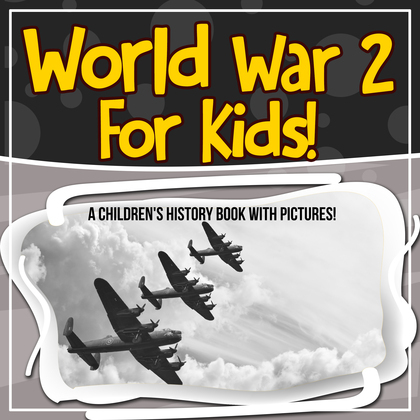 World War 2 For Kids! A Children's History Book With Pictures!