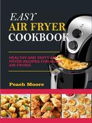 Easy Air Fryer Cookbook: Healthy and Tasty Air Fryer Recipes for Quick Air Frying