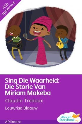 Sing Die Waarheid: Die Storie Van Miriam Makeba