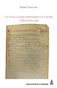 La ville, le gouvernement et l'écrit à Montpellier (xiie-xivesiècle)