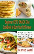 Beginner Keto Snack Diet Cookbook to Burn Fat Forever
