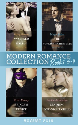 Modern Romance August 2019 Books 5-8: Awakened by the Scarred Italian / An Heir for the World's Richest Man / Prince's Virgin in Venice / Claiming His One-Night Child