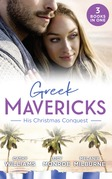 Greek Mavericks: His Christmas Conquest: At the Greek Tycoon's Pleasure (Greek Tycoons) / The Billionaire's Pregnant Mistress / Never Gamble with a Caffarelli (Mills & Boon M&B)