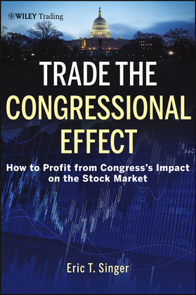 Trade the Congressional Effect: How To Profit from Congress's Impact on the Stock Market