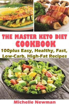 The Master Keto Diet cookbook: 100plus Easy, Healthy, Fast, Low-Carb, High-Fat Recipes