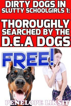 Thoroughly Searched By The DEA Dogs: Dirty Dogs In Slutty Schoolgirls 1