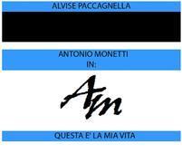 """Antonio Monetti in: """"Questa è la mia vita"""""""