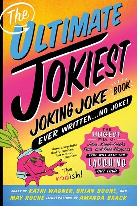The Ultimate Jokiest Joking Joke Book Ever Written . . . No Joke!