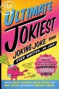 The Ultimate Jokiest Joking Joke Book Ever Written . . . No Joke!