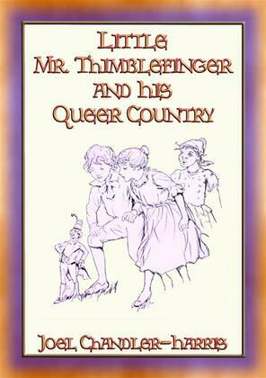 LITTLE MR. THIMBLEFINGER AND HIS QUEER COUNTRY - 19 enthralling children's stories