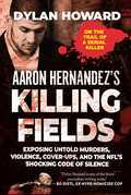 Aaron Hernandez's Killing Fields