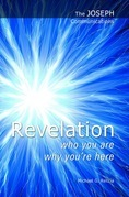 The Joseph Communications: Revelation. Who you are; Why you're here.