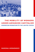 The Mobility of Workers Under Advanced Capitalism: Dominican Migration to the United States